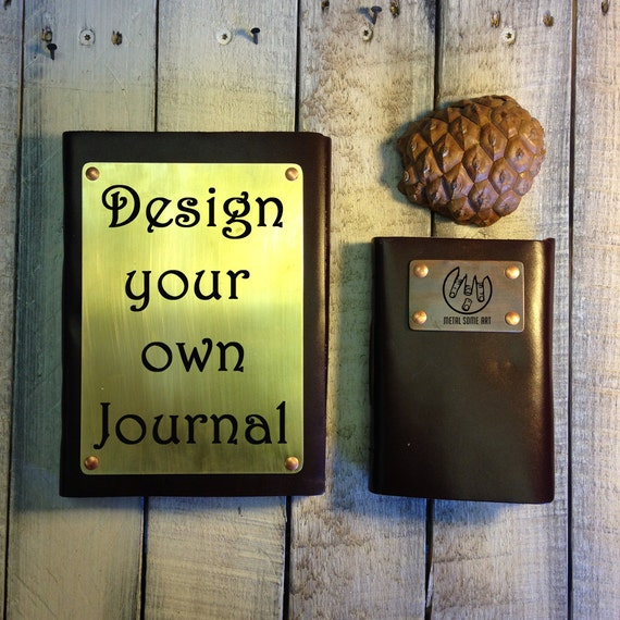 Leather Bound Journal DESIGN YOUR OWN Etched Brass By