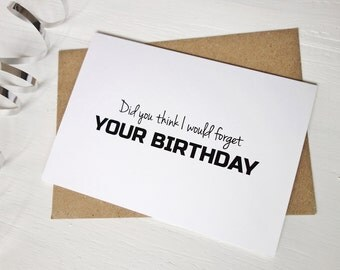 Birthday card funny gift did you think I would forget your birthday for him for her