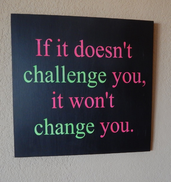 If it doesn t challenge you it won t change you rustic painted wood