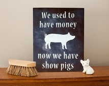 We used to have money, now we have show pigs- Show Pig, Market Hog Chalkboard Inspired Metal Sign Wall Art Print