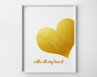 With All My Heart Print, Valentines Day Decor, Faux Gold Foil, Gold Foil Print, Gold Art, Love Quote, Anniversary Gift, 0250