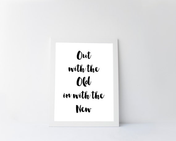 Out With The Old In With The New Quotes: Out With The Old In With The New Typography Downloadable Quote