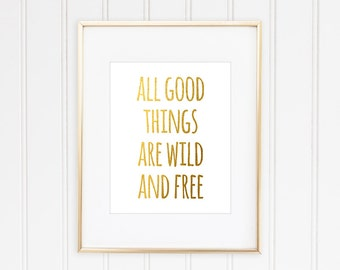All Good Things Are Wild And Free, Faux Inspirational Quote, Typographic Print, Motivational Print, Gold Quote Print, Framed Art