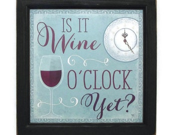 Is it Wine O'CLOCK yet? Wine Art, Funny Sign, Bar Decor, Wall Decor, Wall Hanging, Handmade, 14X14 Custom Wood Frame, Made in the USA