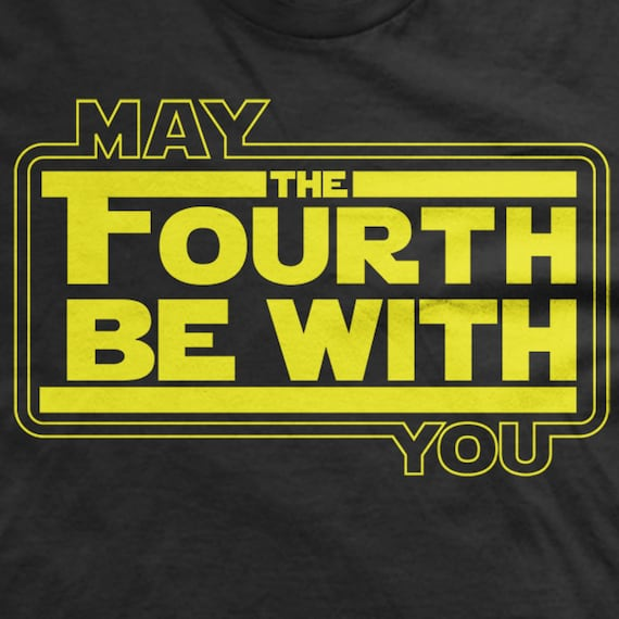 May The Fourth Be With You Tee May 4th Shirt Fandom T Shirt