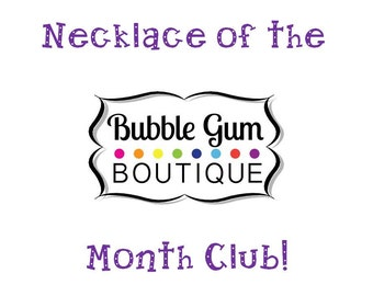 Necklace of the Month Club!