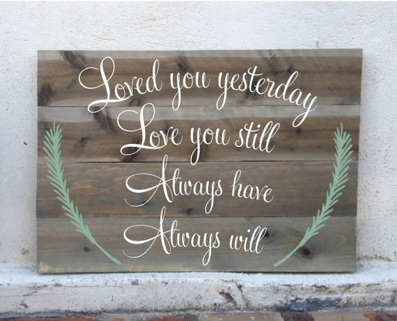 Loved You Yesterday Love You Still Quote: Items Similar To Loved You Yesterday, Love You Still