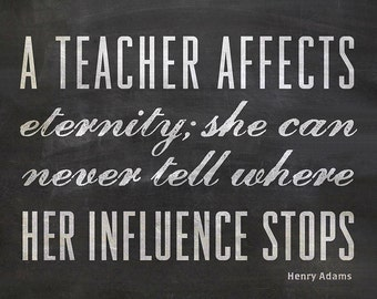 A Teacher Affects Eternity For Women Teachers, Typographic Art Instant Download, 11x14, 8x10, 5x7 inch files