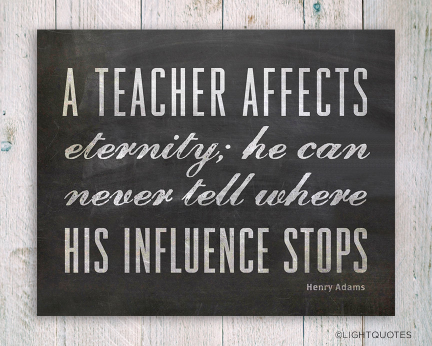 A Teacher Affects Eternity Quote Inspirational Typographic