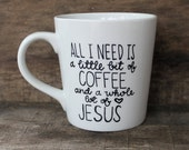 A Little Bit of Coffee and a Whole Lot of Jesus - Hand Painted Mug - Whole Lot of Jesus Mug - Christian Mug - Hand Painted Coffee Mug