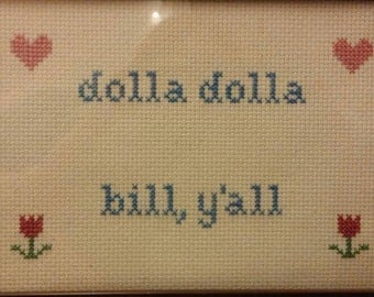 Dollar Dollar Bill Y'all Cross Stitch Framed!  Decorate your place with very inappropriate fun!  Free shipping!