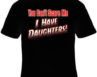 t-shirts you cant scare me i have daughters t-shirt  Tee gift family