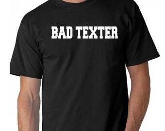 bad texter T-shirt  tee shirt funny texting