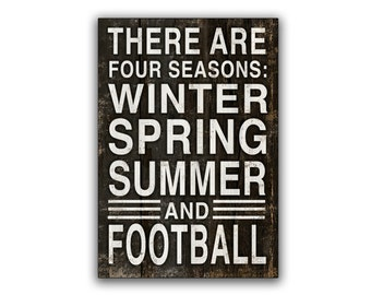 There are four seasons: Winter Spring Summer and Football Wooden sign football signs football art football quotes football decor gameday