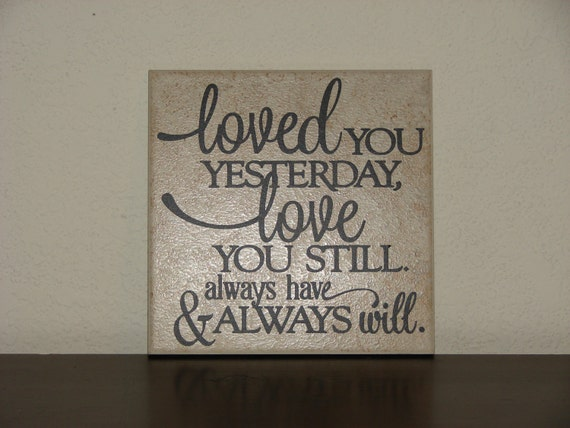 Loved You Yesterday Love You Still Quote: Items Similar To Loved You Yesterday Love You Still Always