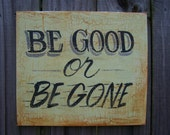 antique sign   Be Good or Be Gone antique sign   vintage antique sign   man cave decor    signs with sayings  cute sign sayings