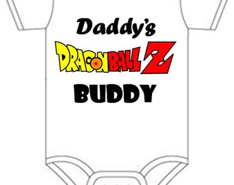 Daddys dragonball z Buddy Shirt  onesie you pick size newborn / 0-3 / 3-9 / 12 / 18 month 2t 3t 4t