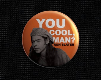 "Dazed and Confused ""Ron Slater, You cool, Man?"" 1 1/2 inch pin back button"