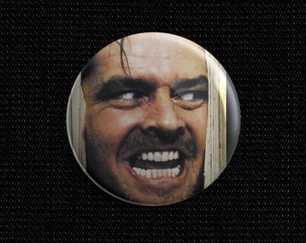 """The Shining """"Here's Johnny"""" face pin back button"""