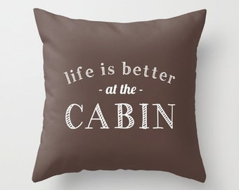 Rustic Cabin Pillow Cover, mountain cabin pillow cover, Life is better at the cabin quote pillow cover, cabin decor, lake pillow cover