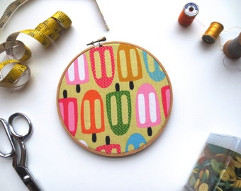 Popsicle Fabric, Embroidery Hoop Wall Decor