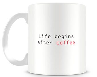 Funny mug. Life begins after coffee. Mug design
