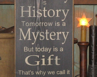 Yesterday is history Tomorrow is a mystery But, today is a gift that's why we call it the present primitive rustic inspirational wood sign