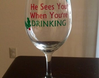 Christmas wine glass - He sees you when youre drinking - vinyl