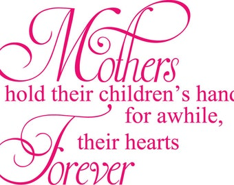 Mothers hold their children's hands for awhile, their hearts Forever vinyl wall decal E00066