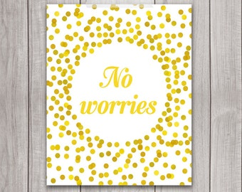 75% OFF SALE - Inspirational Print - 8x10 No Worries, Art Print, Gold Typography, Gold Quote, Home Decor, Golden, Let it Be, Wall Decor