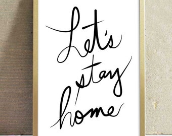 Printable Let's Stay Home Quote Art Print Handwritten Script Calligraphy Typography Home Decor Wall Art Poster