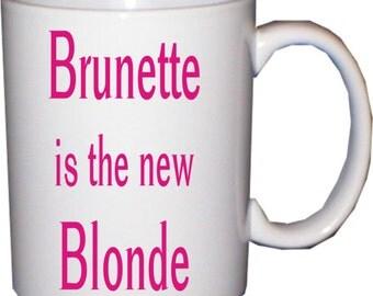 Brunette is the new blonde - funny mug