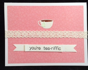 You're Tea-riffic Greeting Cards