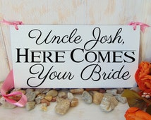 Uncle here comes your bride wedding sign. Personalized. Here comes the bride wood sign. Ring bearer or flower girl sign.