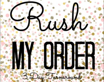 Rush Order- 3 Day Turnaround Time