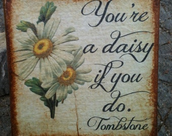 4 X 4 Canvas Transfer - You're a daisy if you do - Tombstone - Doc Holliday