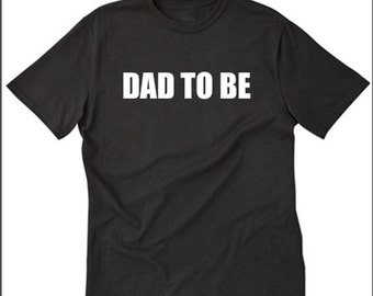 Dad To Be T-shirt Funny Father Dad Gift Idea Gift For Dad Daddy Tee Shirt