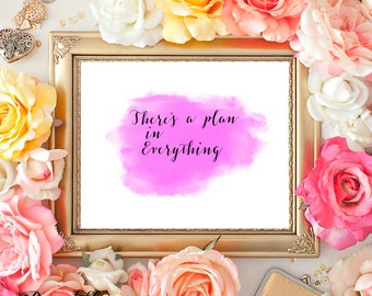 Printable quote Wall decor digital prints There's a plan in everything print Typography art Watercolor swash art 8x10 INSTANT DOWNLOAD