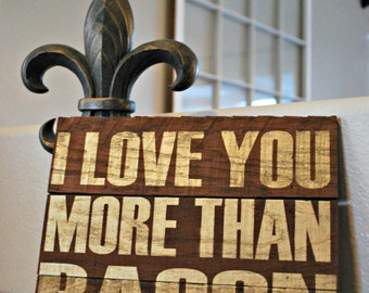 "Reclaimed Rustic I Love You More Than Bacon Wood Sign 10""x8"" // Wedding // Valentine's Day //"