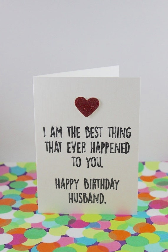 Happy Birthday Ideas Card ~ Funny husband birthday card i am the best thing that ever happened to you happy