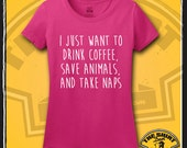 I Just Want To Drink Coffee, Save Animals, And Take Naps Shirt - T-Shirt - Tee - Animal Lover - Rescue - Cat - Dog - Drink Wine - Gift