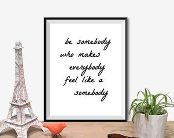 "Inspirational Quote Wall Decor ""Be Somebody Who Makes Everybody Feel Like A Somebody"" Typography Inspirational Poster Printable Download2"