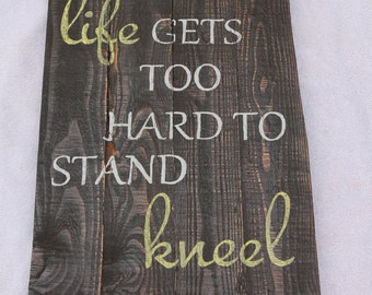 """Hand painted rustic distressed pallet wood sign """"When life gets too hard to stand kneel"""""""