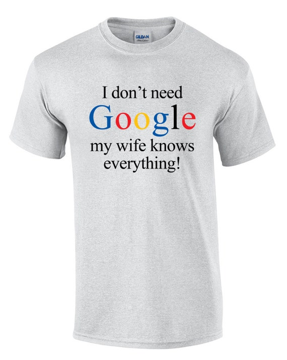 I don't need Google, my wife knows everything! Men's T-Shirt in White or Ash Gray