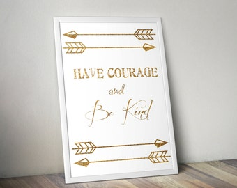 DIGITAL DOWNLOAD - Have Courage and Be Kind, quote from Cinderella, Gold Glitter