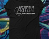 My Brother Has Autism What's Your Superpower T-shirt Superhero Tshirt ASD Tee Shirt Aspergers Tee WAAD World Autism Awareness Day T-shirt