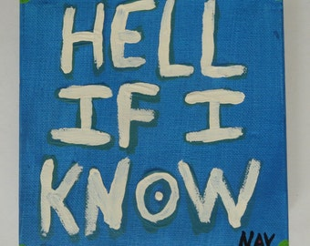 Hell If I know Word Art Quote Painting NayArts