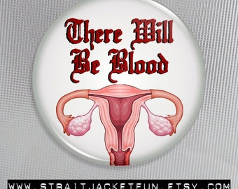 Feminist Humor / Uterus Button / There Will Be Blood - Vengeful Uterus - Pinback Button, Magnet, or Pocket Mirror