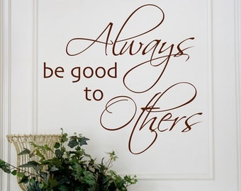 Vinyl Wall Decal, Always be good to others, teacher decor inspirational decals