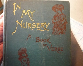 Antique Book - In My Nursery by Laura E Richards - 1907 illustrated edition - excellent condition - mothers day gift